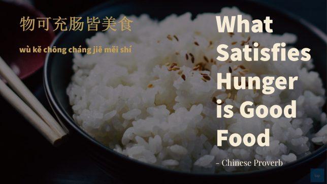 What satisfies hunger is good food.