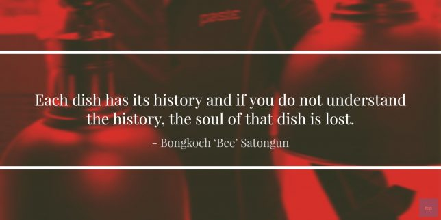 """Each dish has its history and if you do not understand the history, the soul of that dish is lost.  - """"Bee"""" Satongun  quote"""
