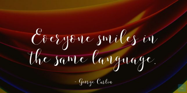 Everyone smiles in the same language. ― George Carlin  quote