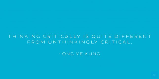 Thinking critically is quite different from unthinkingly critical. - Ong Yee Kung quote