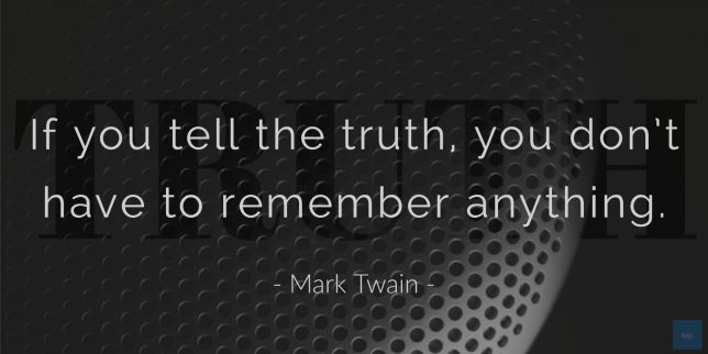 If you tell the truth, you don't have to remember anything. - Mark Twain quote