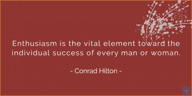Enthusiasm is the vital element toward the individual success of every man or woman. – Conrad Hilton  quote