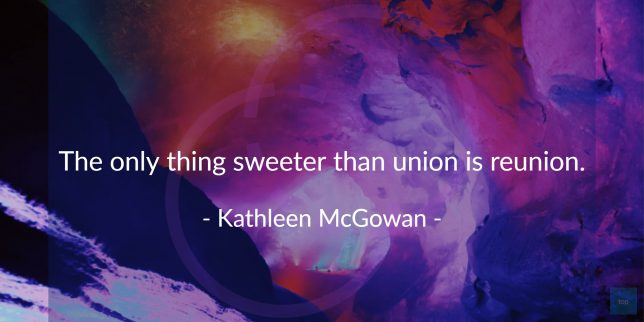 The only thing sweeter than union is reunion. Kathleen McGowan   quote