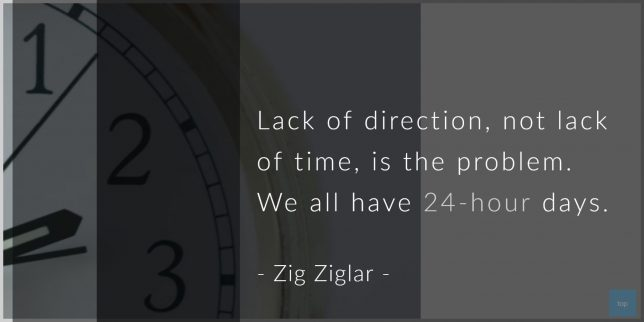 Lack of direction, not lack of time, is the problem. We all have 24-hour days. - Zig Ziglar  quote