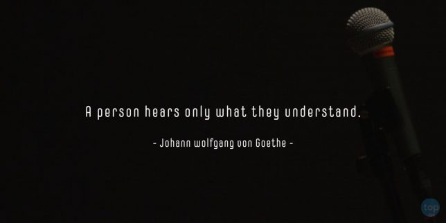 A person hears only what they understand. - Johann wolfgang von Goethe    quote