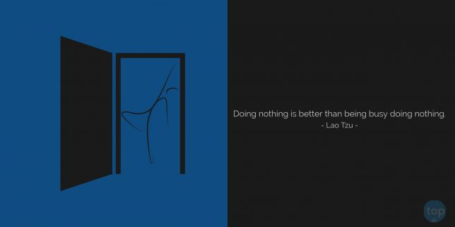 Doing nothing is better than being busy doing nothing. - Lao Tzu