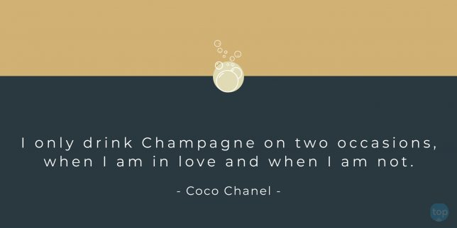 I only drink Champagne on two occasions, when I am in love and when I am not. Coco Chanel quote
