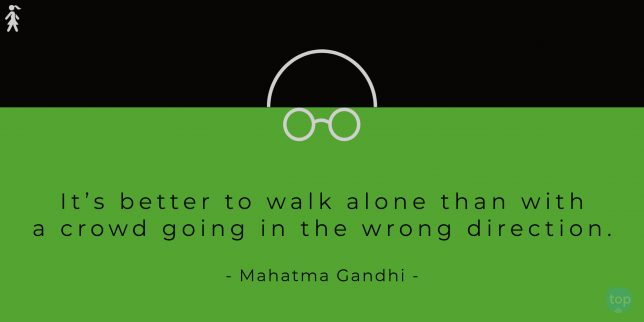 It's better to walk alone than with a crowd going in the wrong direction. - Gandhi   quote