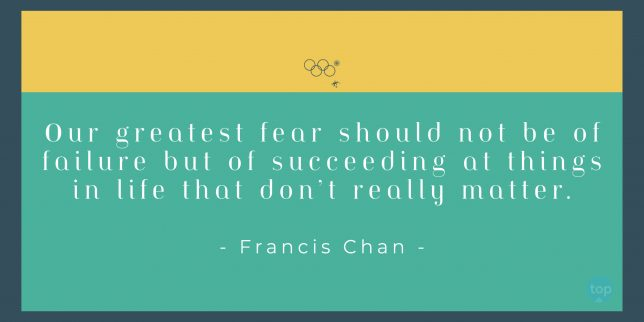 Our greatest fear should not be of failure but of succeeding at things in life that don't really matter. - Francis Chan   quote