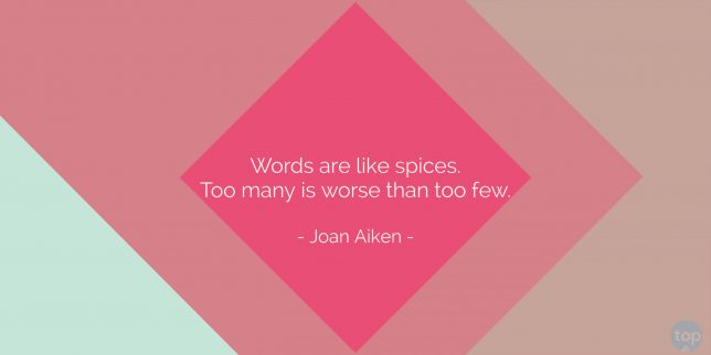 Words are like spices. Too many is worse than too few. - Joan Aiken quote