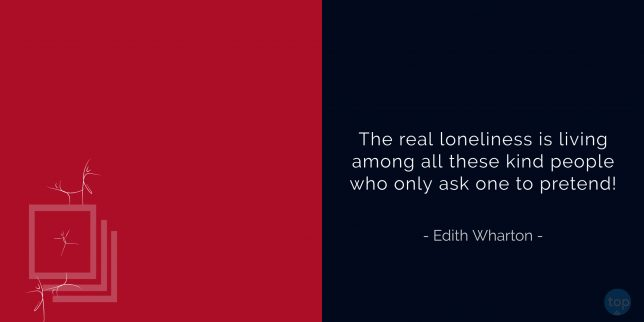 The real loneliness is living among all these kind people who only ask one to pretend! - Edith Wharton   quote
